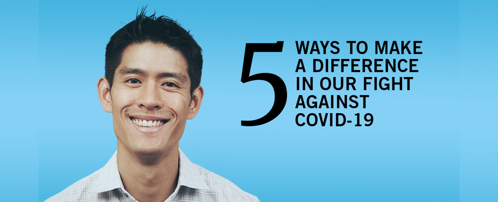 Five things you can do right now to make a difference in our fight against Covid19